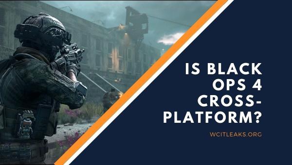 Is Black Ops 4 Cross-Platform? (2021)
